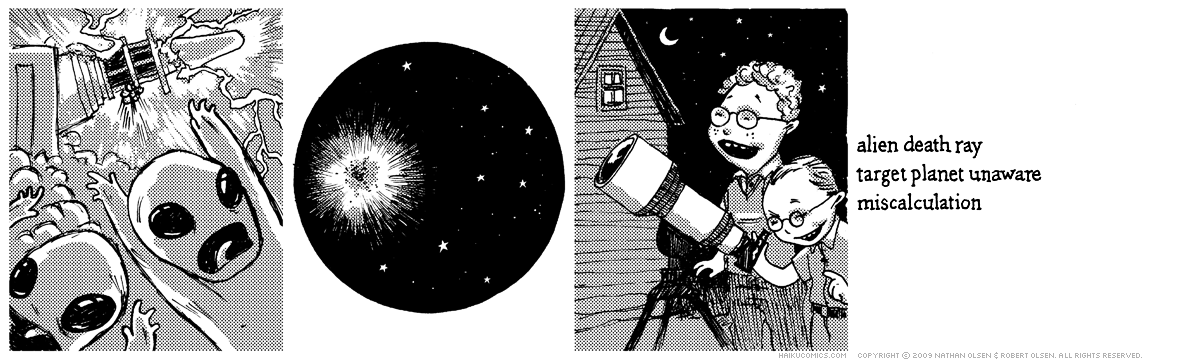 A webcomic about the horror of astronomy. Haiku: alien death ray, target planet unaware, miscalculation.