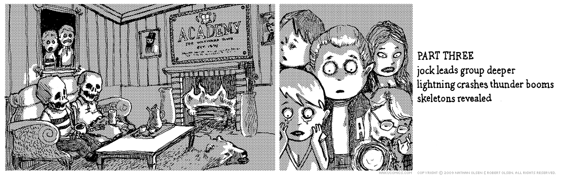 A webcomic about a group of teenagers who explore a haunted house. Part three. Haiku: jock leads group deeper, lightning crashes thunder booms, skeletons revealed.