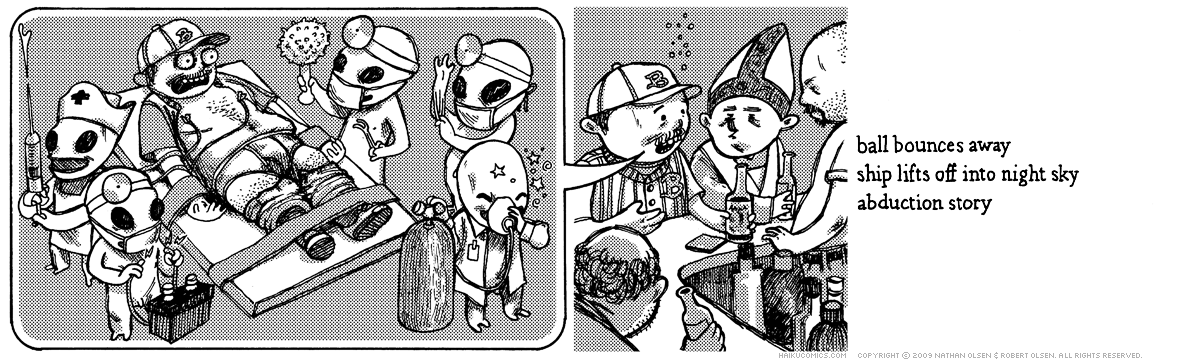 A webcomic about a guy at a pub telling tall tales about an alien abduction. Haiku: ball bounces away, ship lifts off into night sky, abduction story.