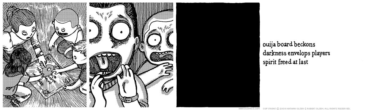 A webcomic about the dangers of summoning spirits. Haiku: ouija board beckons, darkness envelops players, spirit freed at last.