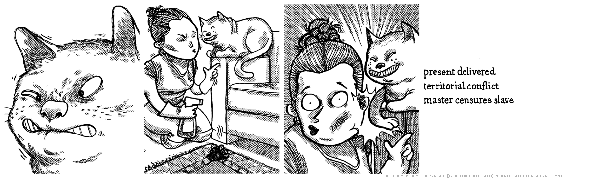 A webcomic about cats. Amirite? Haiku: present delivered, territorial conflict, master censures slave.