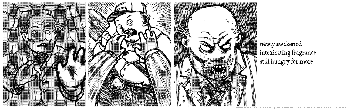 A webcomic about a zombie's first meal and a gravedigger's last assignment. Haiku: newly awakened, intoxicating fragrance, still hungry for more.
