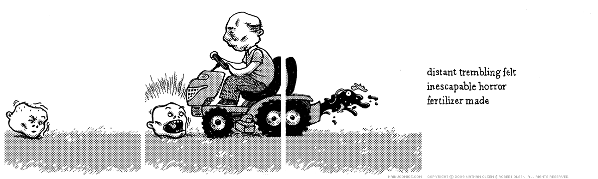 A webcomic about a decapitated zombie head that runs into a lawnmower. Haiku: distant trembling felt, inescapable horror, fertilizer made.