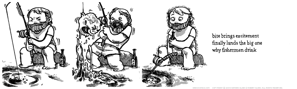 A webcomic about a decapitated zombie head in a fishing hole. Haiku: bite brings excitement, finally lands the big one, why fishermen drink.