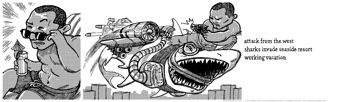 A webcomic about an action hero who stops an invasion of laser sharks. Haiku: attack from the west, sharks invade seaside resort, working vacation.