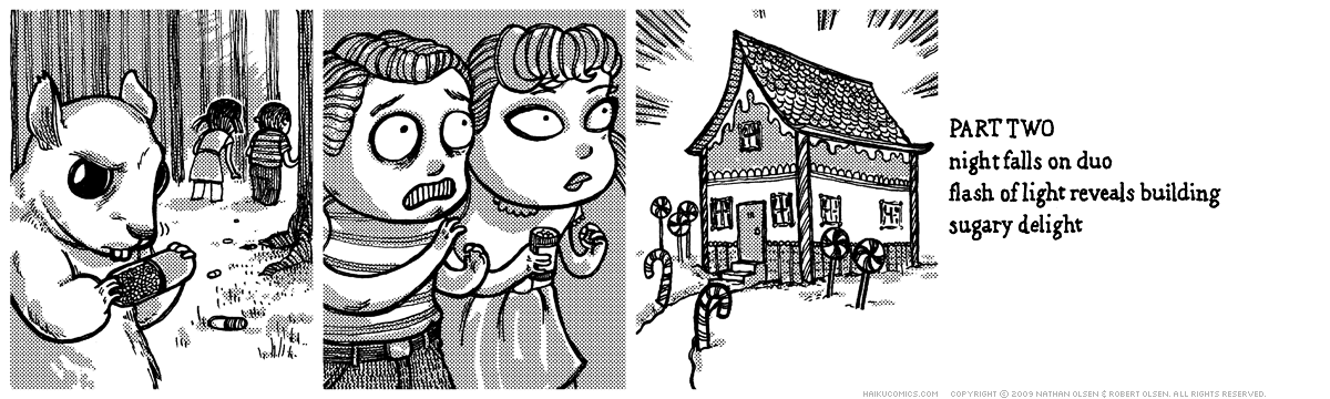 A webcomic retelling of the story of Hansel and Gretel... with a twist. Part two. Haiku: night falls on duo, flash of light reveals building, sugary delight.