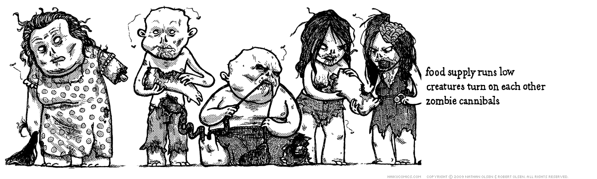 A webcomic about a zombie feast. Haiku: food supply runs low, creatures turn on each other, zombie cannibals.