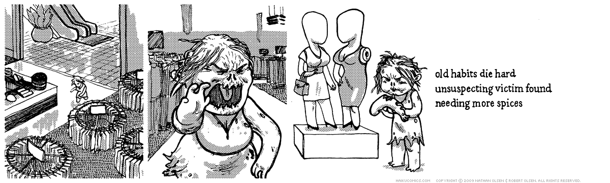 A webcomic about a hungry zombie in a shopping mall. Haiku: old habits die hard, unsuspecting victim found, needing more spices.