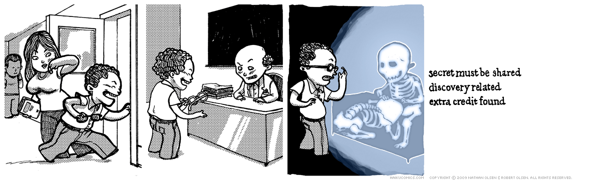 A webcomic about a curious young man and the things he sees while wearing a pair of x-ray glasses. Haiku: secret must be shared, discovery related, extra credit found.