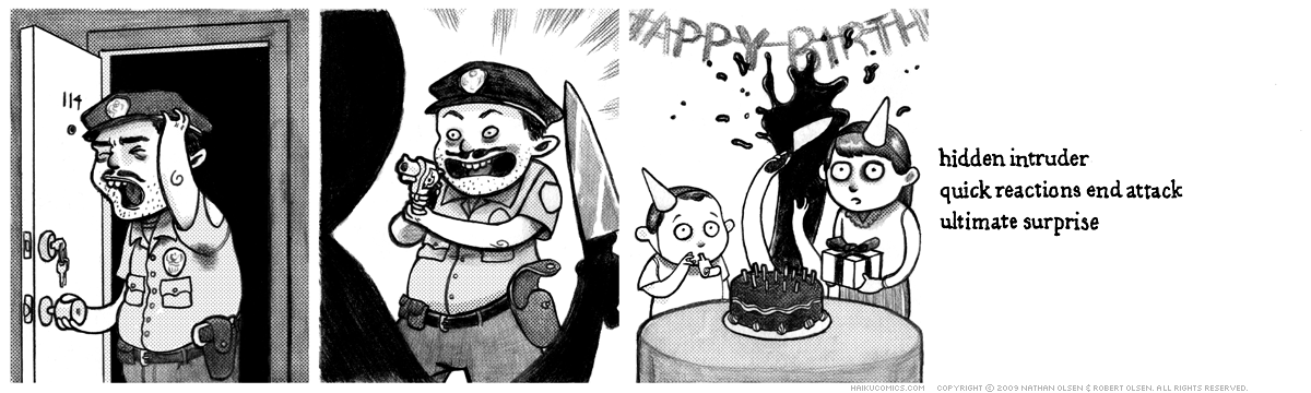 A webcomic about the worst surprise birthday party ever. Haiku: hidden intruder, quick reactions end attack, ultimate surprise.