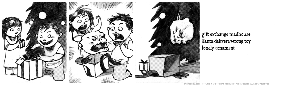 A webcomic about an undead Christmas tree ornament. Haiku: gift exchange madhouse, Santa delivers wrong toy, lonely ornament.
