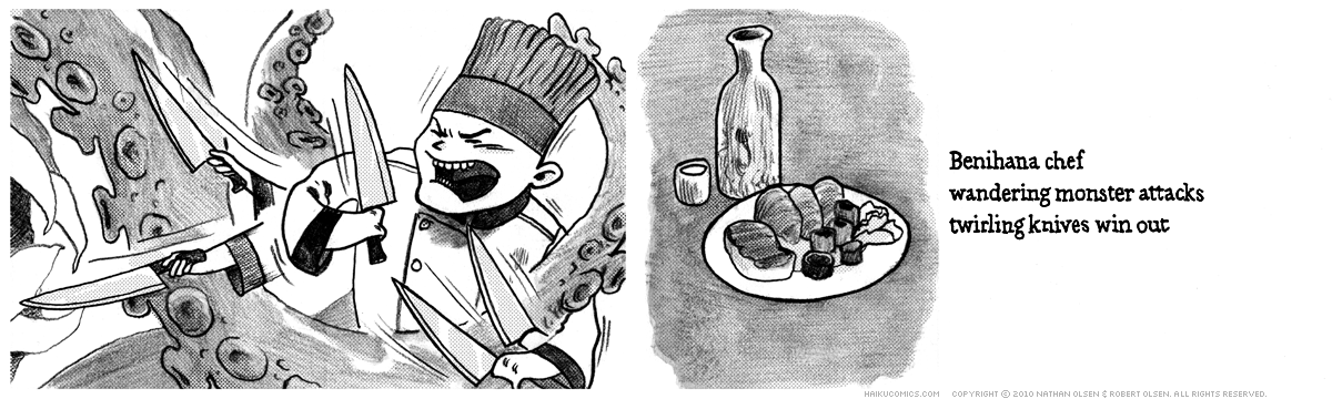 A webcomic about a highly trained chef who goes above and beyond. Haiku: Benihana chef, wandering monster attacks, twirling knives win out.