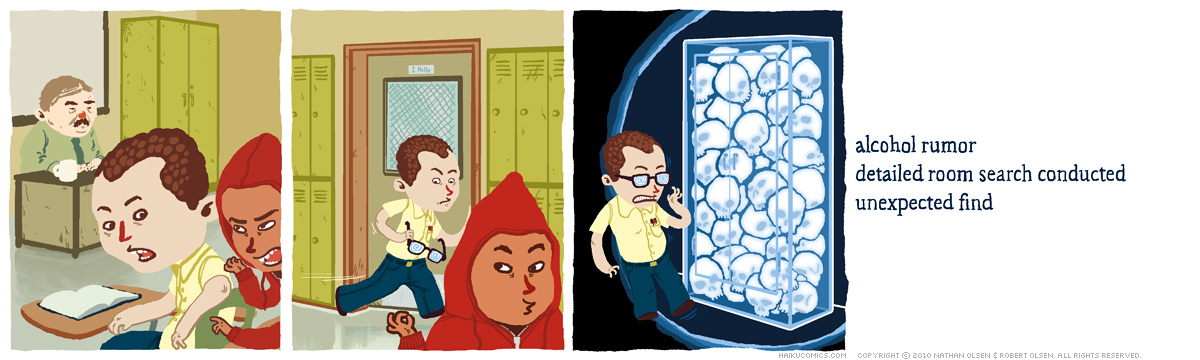 A webcomic about a teacher with a few skeletons in the closet. Haiku: alcohol rumor, detailed room search conducted, unexpected find.