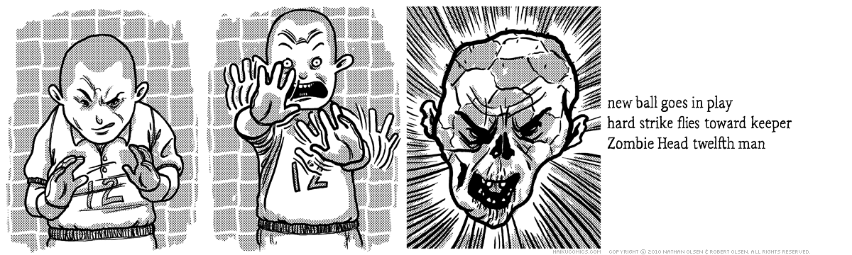 A webcomic about an unusual football that finds it's way into a World Cup match. Haiku: new ball goes in play, hard strike flies toward keeper, Zombie Head twelfth man.