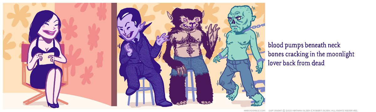 A webcomic about a vampire, werewolf, and zombie looking for love on a television gameshow. Haiku: blood pumps beneath neck, bones cracking in the moonlight, lover back from dead.